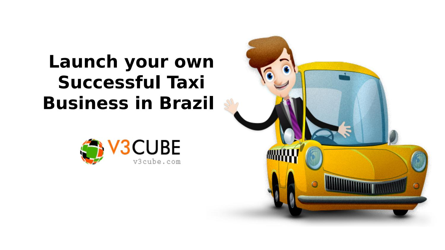 Launch your own Successful Taxi Business in Brazil by V3cube