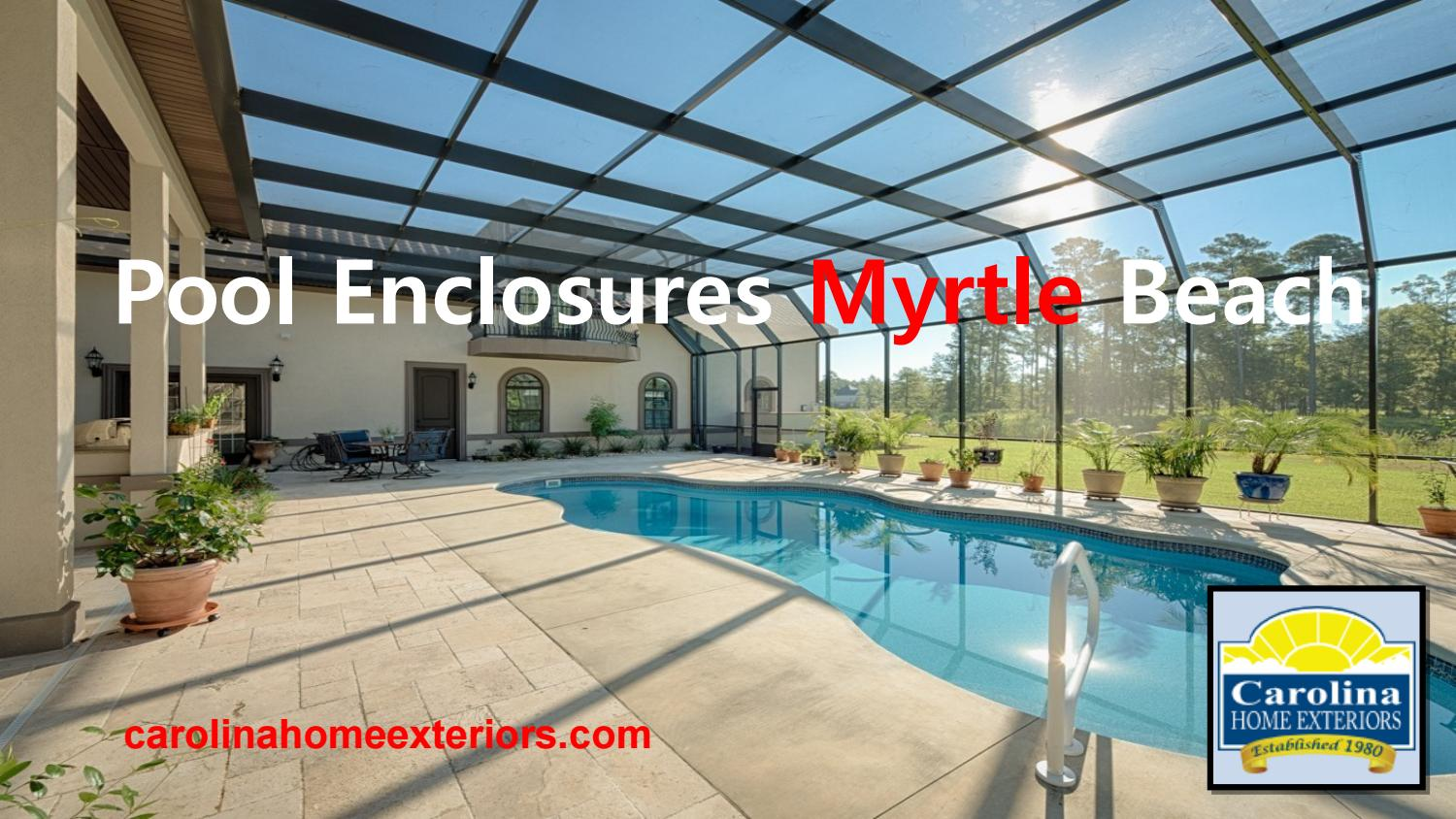 Pool Enclosures Myrtle Beach Carolina Home Exteriors By Carolinahomeexteriors Issuu