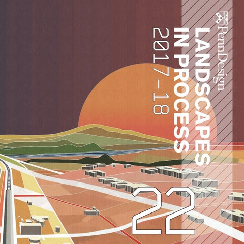 Landscapes In Process Vol 22 By Upenn Landscape Architecture Issuu