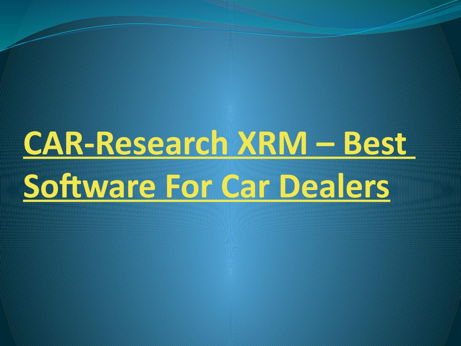 Car Research Xrm >> Car Research Xrm Best Software For Car Dealers By