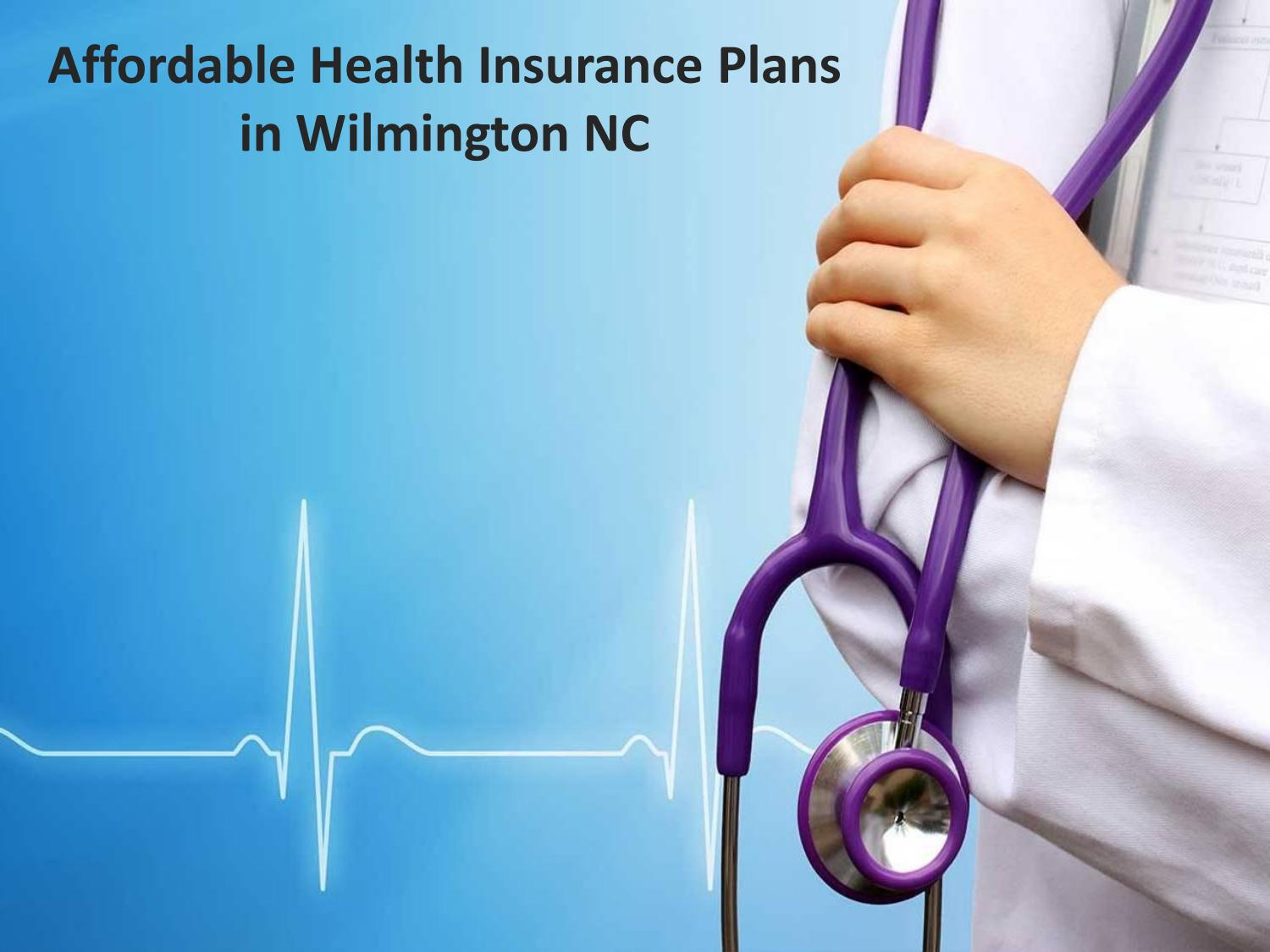 Affordable Health Insurance >> Affordable Health Insurance Plans In Wilmington Nc By