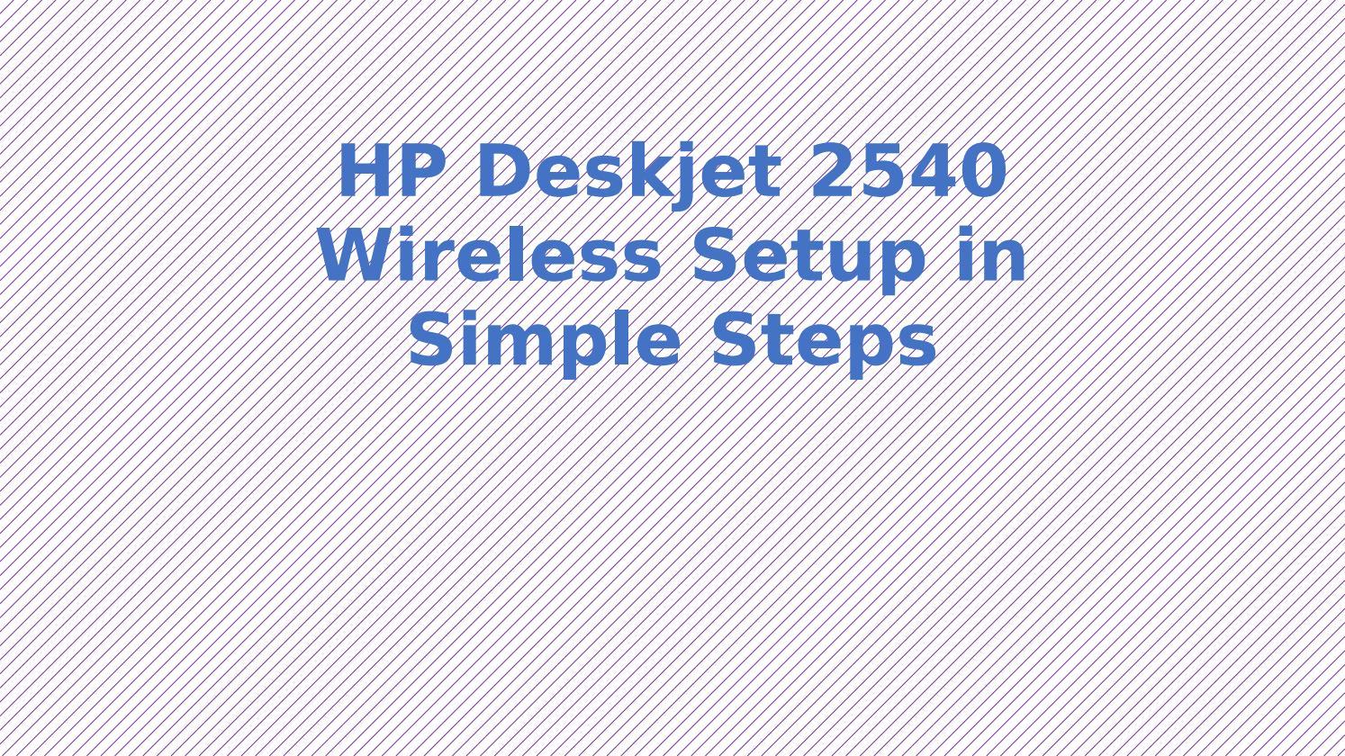 HP Deskjet 2540 Wireless Setup in Simple steps by