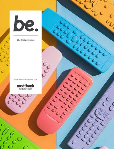 be  magazine by Medibank  Issue 22: Change (Autumn 2018)