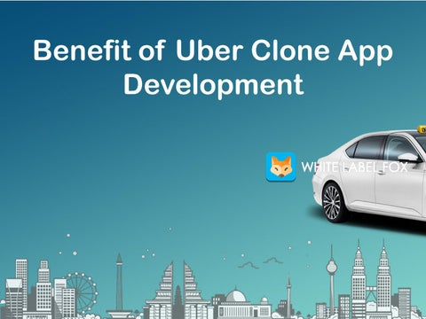Benefit of Uber Clone App Development by whitelabelfox - issuu