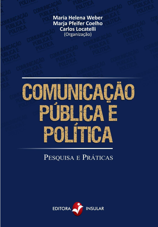 fc4ff1292 Comunicação Pública e Política: pesquisa e práticas - Parte 1 by Editora  Insular - issuu