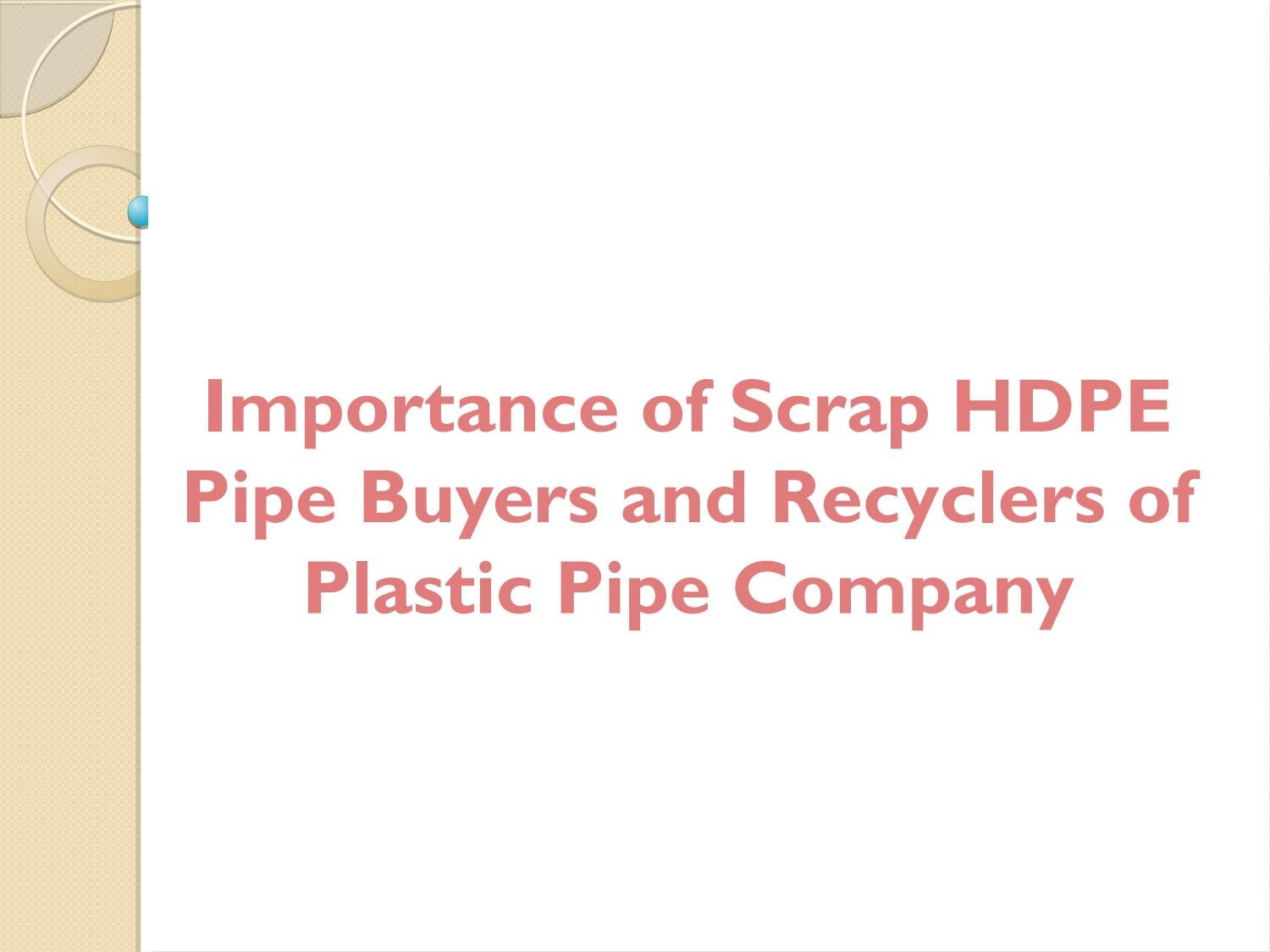 Importance of Scrap HDPE Pipe Buyers and Recyclers of