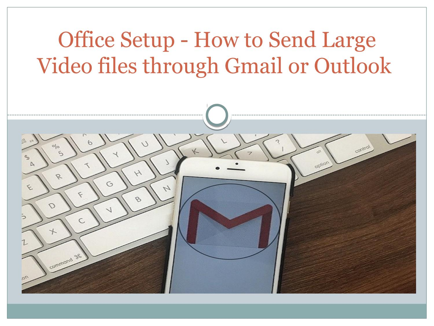 Office Setup - How to Send Large Video files through Gmail