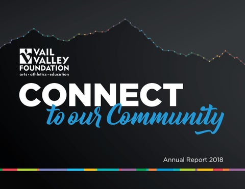 2018 Vail Valley Foundation Annual Report by Vail Valley Foundation