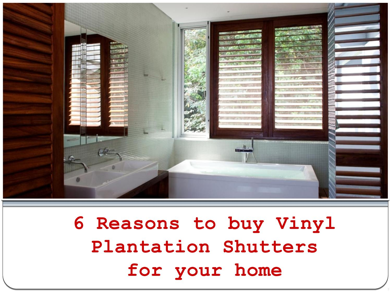 6 Reasons To Buy Vinyl Plantation Shutters For Your Home By
