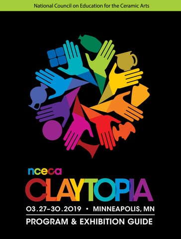 2019 NCECA Claytopia, Minneapolis, MN Program Guide by NCECA - issuu