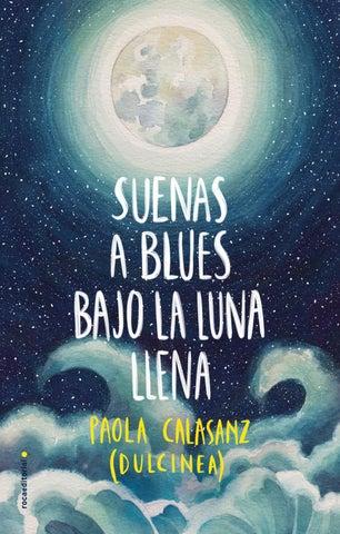 5fbd41b316604 Suenas a blues bajo la luna llena. Dulcinea. by rocaeditorial - issuu