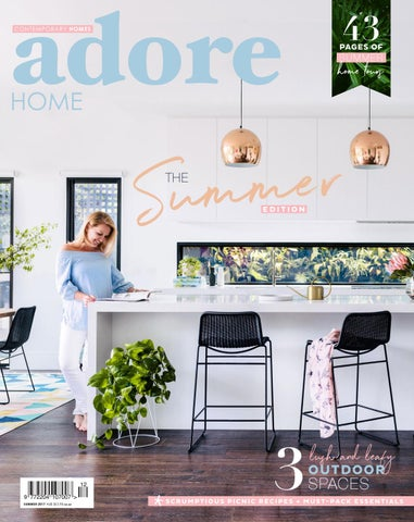 Adore Home Magazine The Summer Edition 2017 By