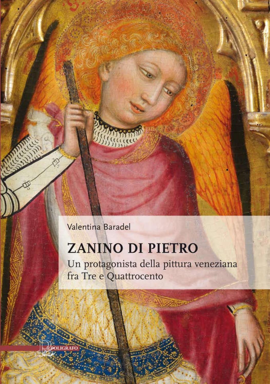 Zanino Di Pietro Un Protagonista Della Pittura Veneziana Tra Tre E Quattrocento Di V Baradel By Il Poligrafo Issuu