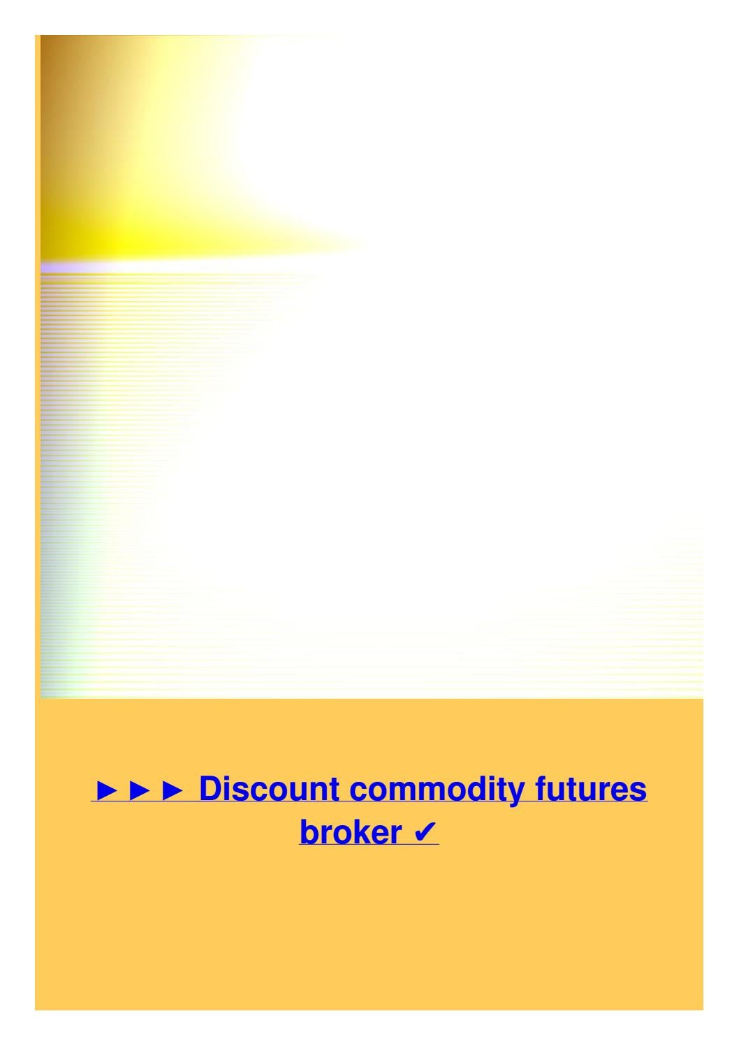 Discount commodity futures broker by Yulya Smirnova - issuu