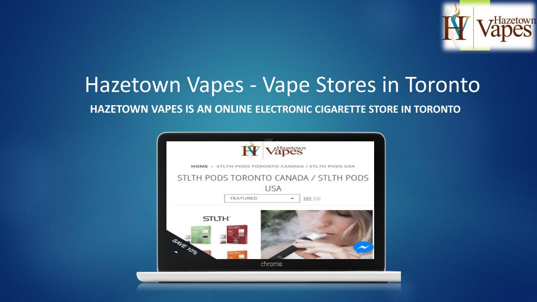 Vape Stores in Toronto - Hazetown Vapes