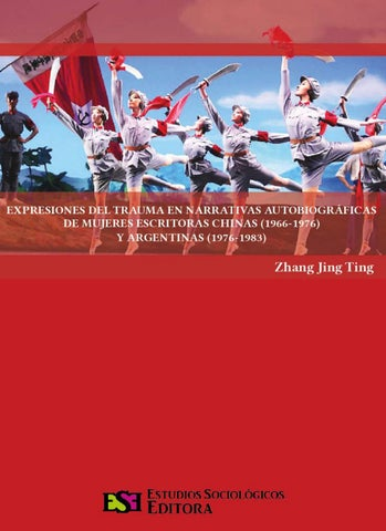 0603d8c86 EXPRESIONES DEL TRAUMA EN NARRATIVAS AUTOBIOGRÁFICAS DE MUJERES ESCRITORAS  CHINAS (1966-1976) Y ARGENTINAS (1976-1983) Zhang Jing Ting
