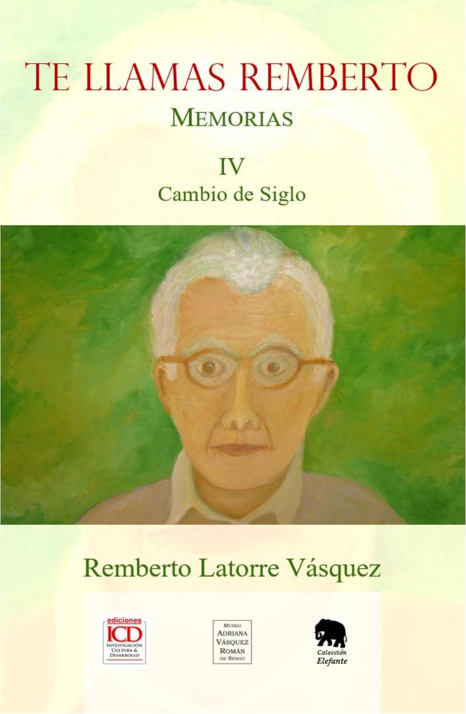 b6bf9fd3e54f Te Llamas Remberto. Memorias. Tomo IV. Cambio de Siglo by Investigación