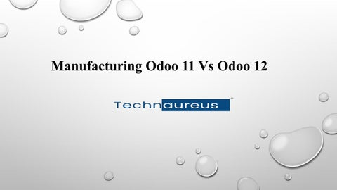 Manufacturing Odoo 11 Vs Odoo 12 | Technaureus by Technaureus Info