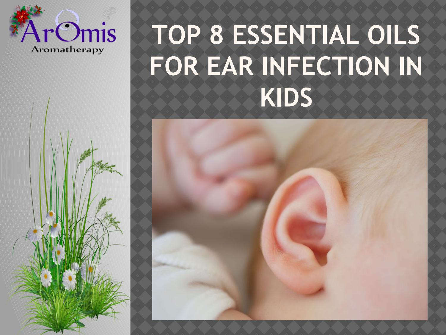 Top 8 Essential Oils For Ear Infection In Kids By Aromisltd Issuu