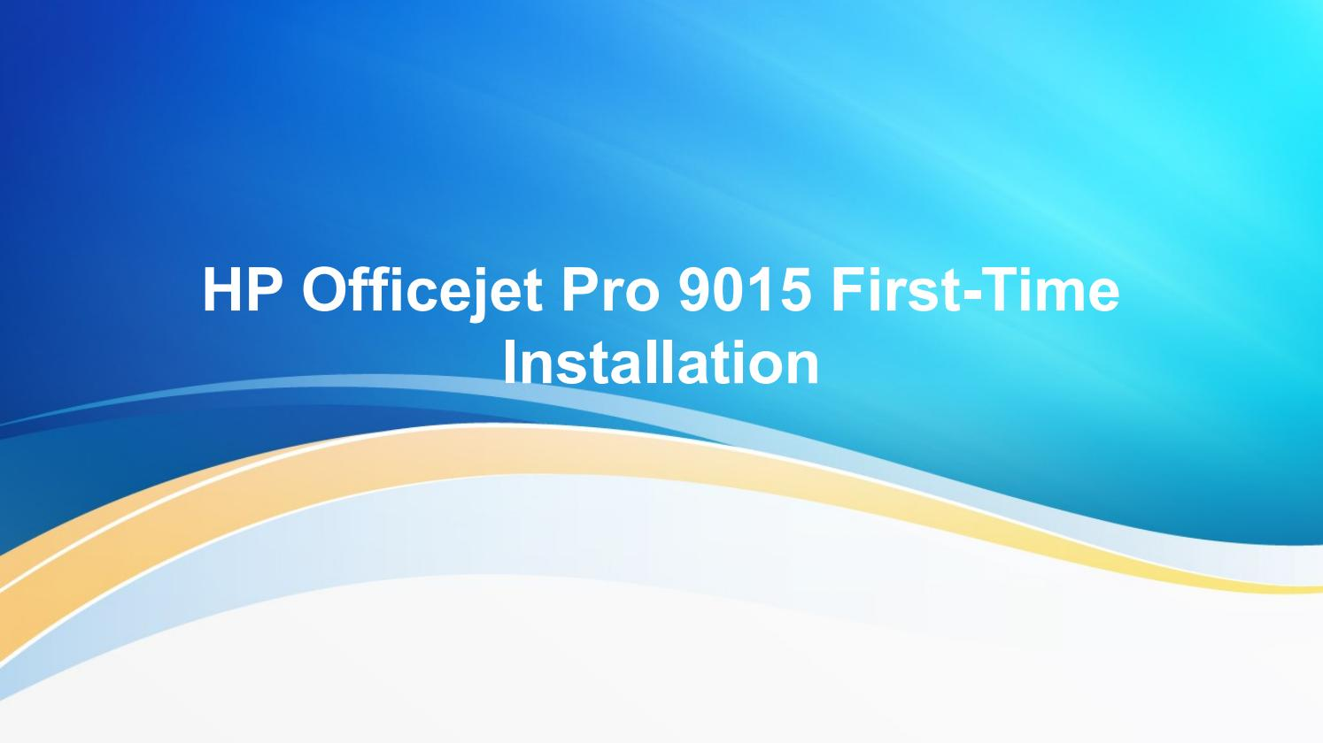 HP Officejet Pro 9015 First-Time Installation Guide by