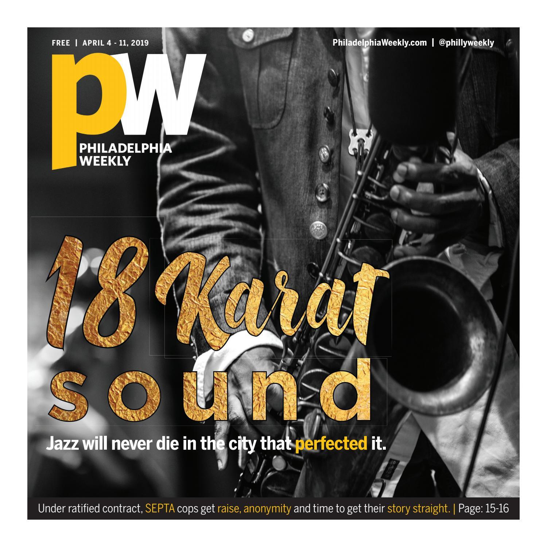 Philadelphia Weekly | Apr  4 – 11, 2019 by Philadelphia
