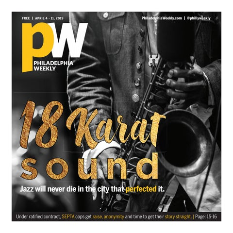Philadelphia Weekly | Apr  4 – 11, 2019 by Philadelphia Weekly - issuu