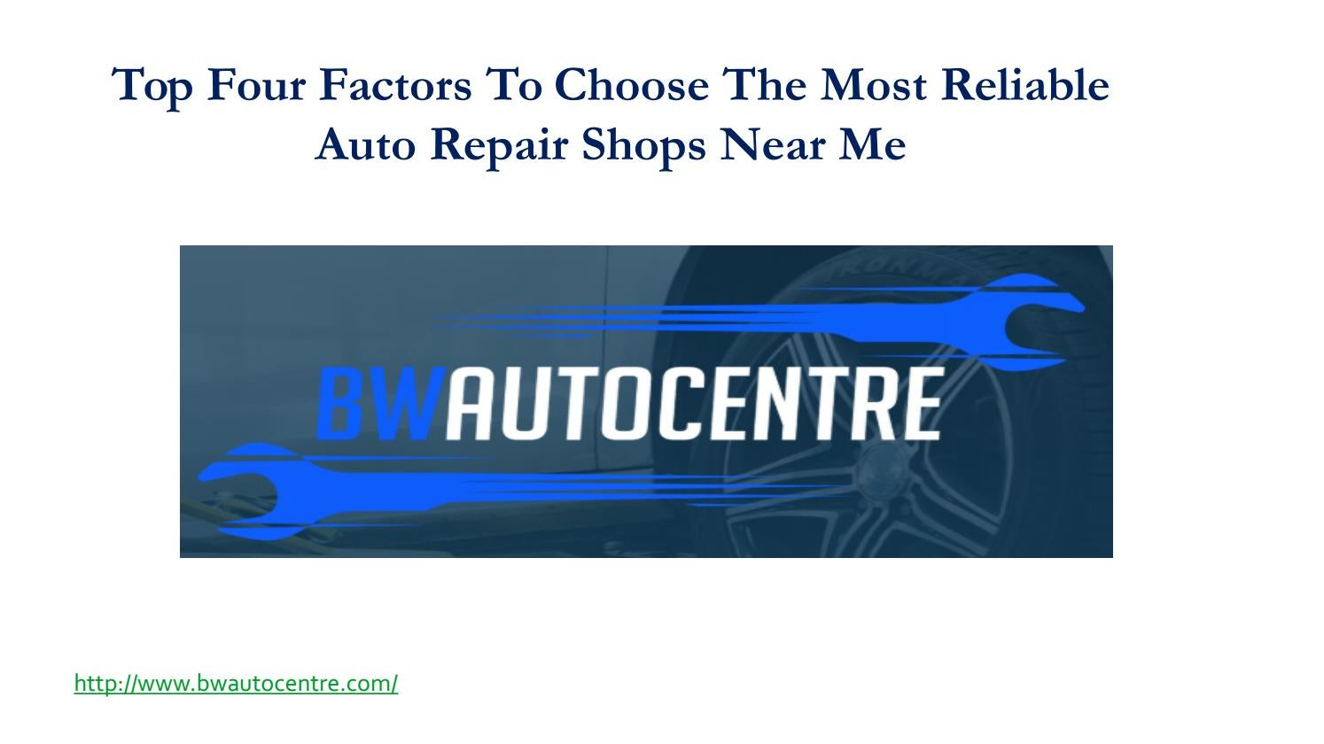 Top Four Factors To Choose The Most Reliable Auto Repair Shops Near Me by  Olivin keth - issuu