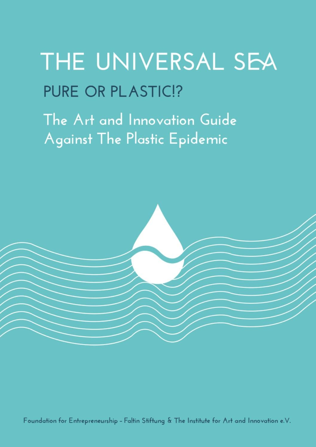 The Universal Sea The Art And Innovation Guide Against The Plastic Epidemic By The Universal Sea Issuu