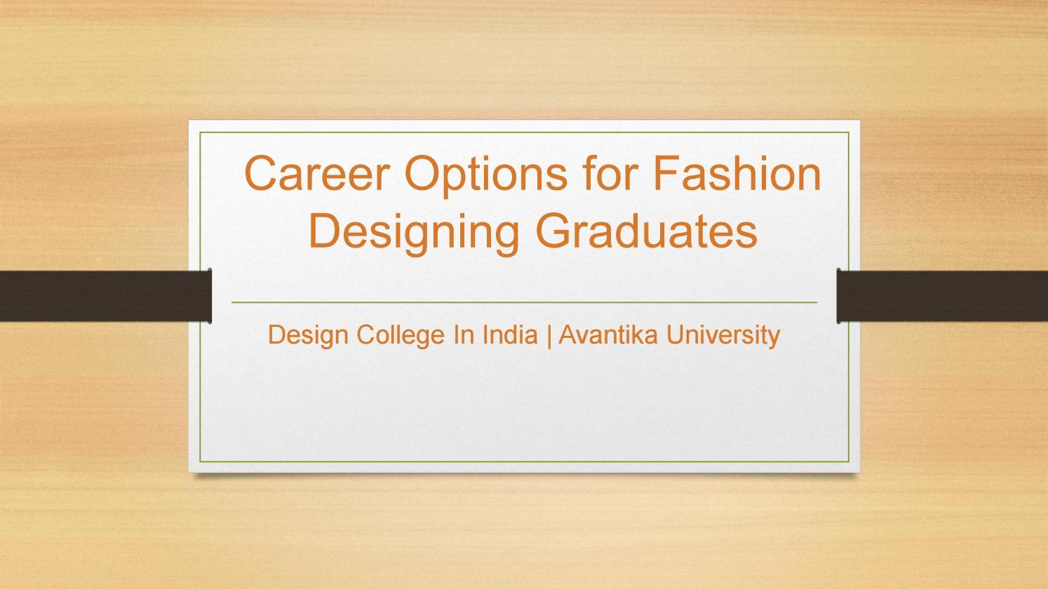 Career In Fashion Designing After Graduation Avantika University By Avantika University Issuu