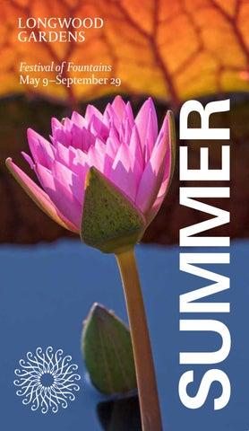 Seasonal Highlights: Summer 2019 by Longwood Gardens - issuu