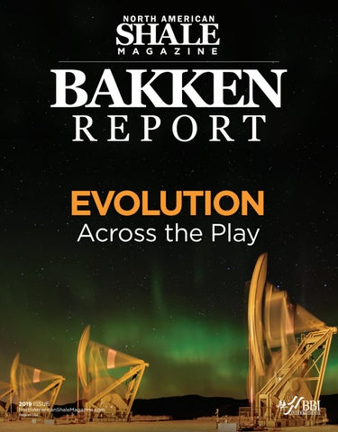 North American Shale Magazine 2019 Bakken Report by BBI