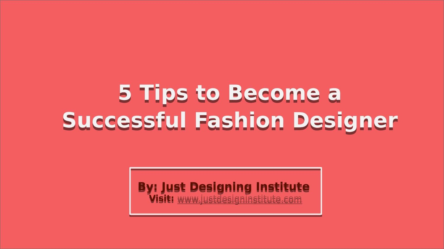 5 Tips To Become A Successful Fashion Designer By Just Desgin Issuu