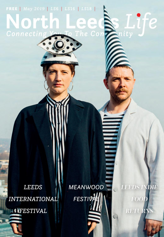 North Leeds Life Magazine  May 2019  LS6 LS16 LS18 Edition