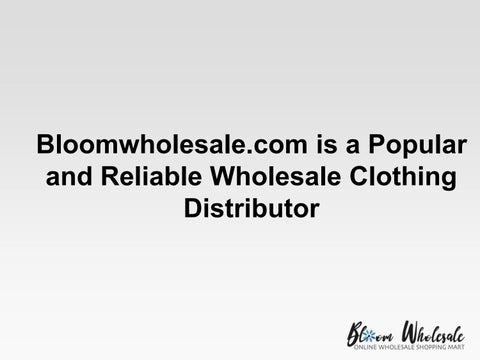 Bloomwholesale com is a Popular and Reliable Wholesale
