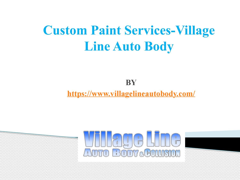 Village Auto Body >> Custom Paint Services Village Line Auto Body By Village Line