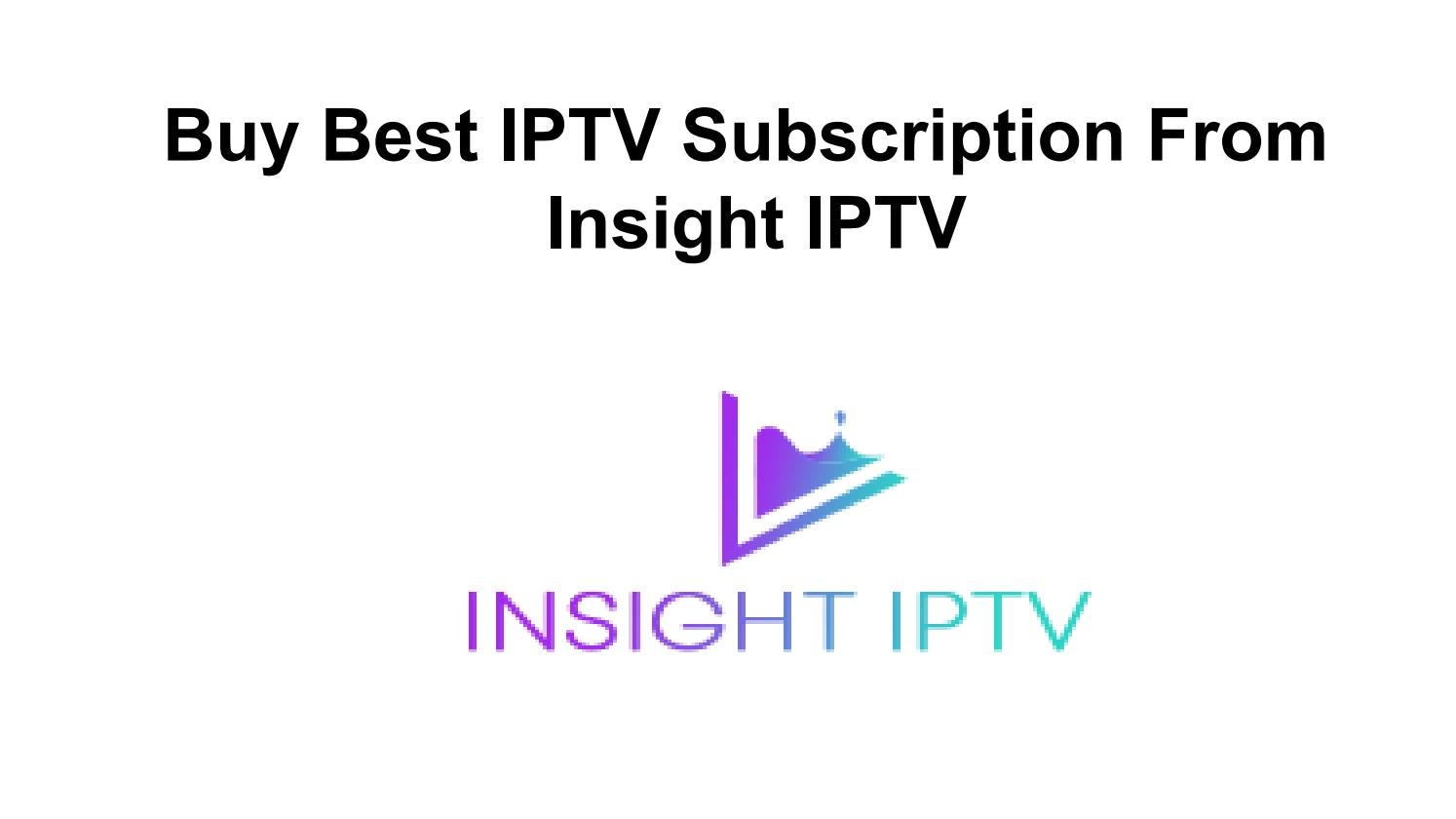 Buy Best IPTV Subscription From Insight IPTV by insightiptv - issuu