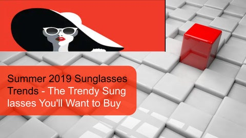 db6be7496778 Summer 2019 Sunglasses Trends - The Trendy Sunglasses You'll Want to Buy
