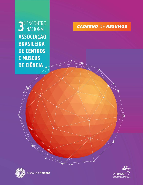 d122e2807f84 3° Encontro Nacional Associação Brasileira de Centros e Museus de Ciência -  Caderno de Resumo by Museu do Amanhã - issuu