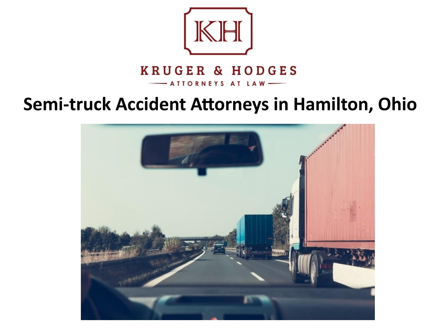 Semi-Truck Accident Attorneys in Hamilton, Ohio by Kruger