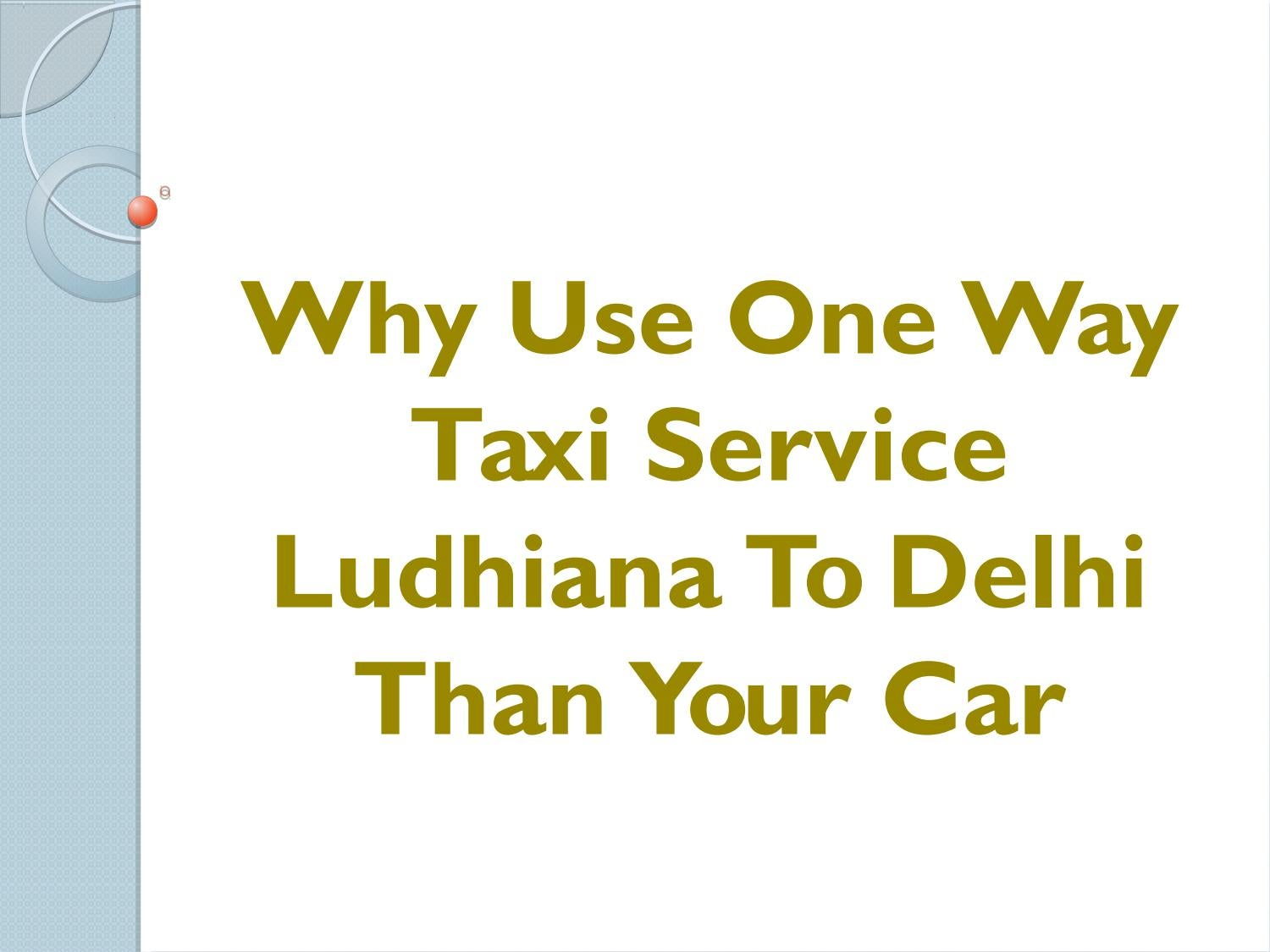 Why Use One Way Taxi Service Ludhiana To Delhi Than Your Car By Taxi