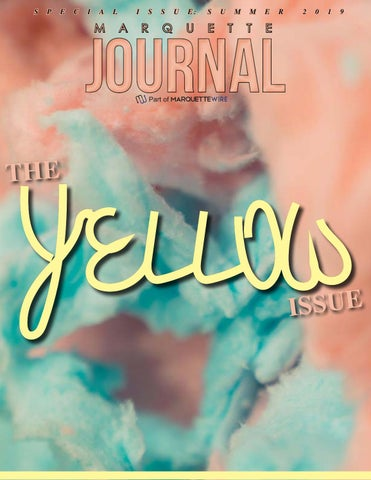 16d2f016a7d45 The Yellow Issue | Summer 2019 by The Marquette Journal - issuu