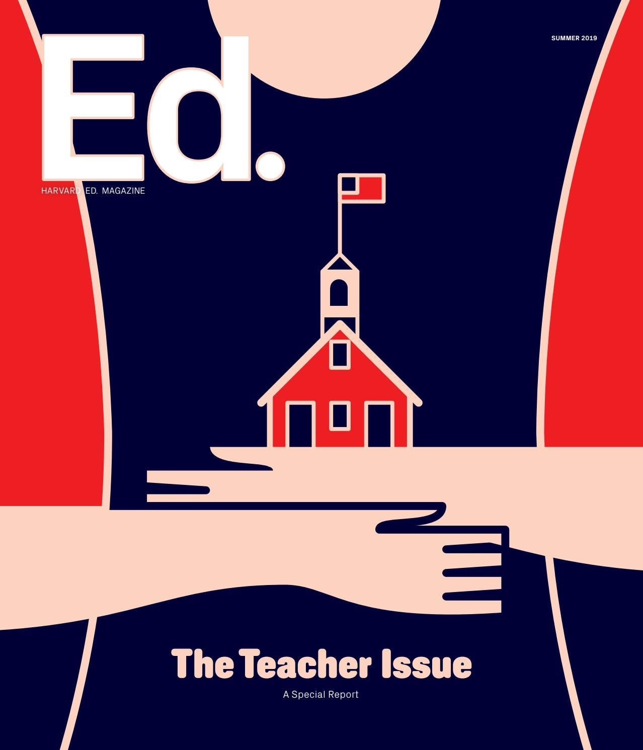 Harvard Ed  Magazine, Summer 2019 by Harvard Graduate School