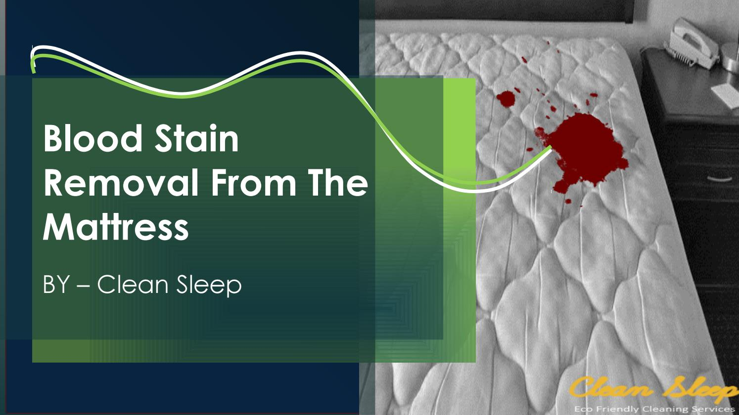 Blood Stain Removal From The Mattress By Clean Sleep Issuu