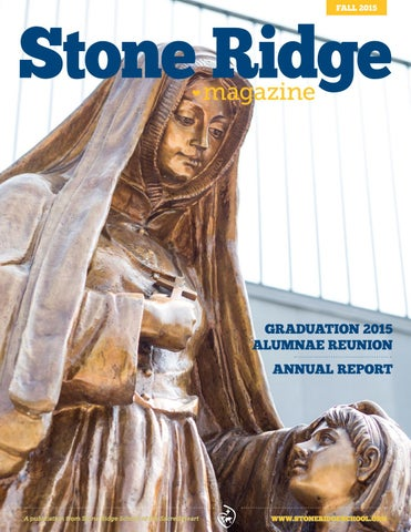 Stone Ridge Magazine Fall 2015 by Stone Ridge School of the Sacred