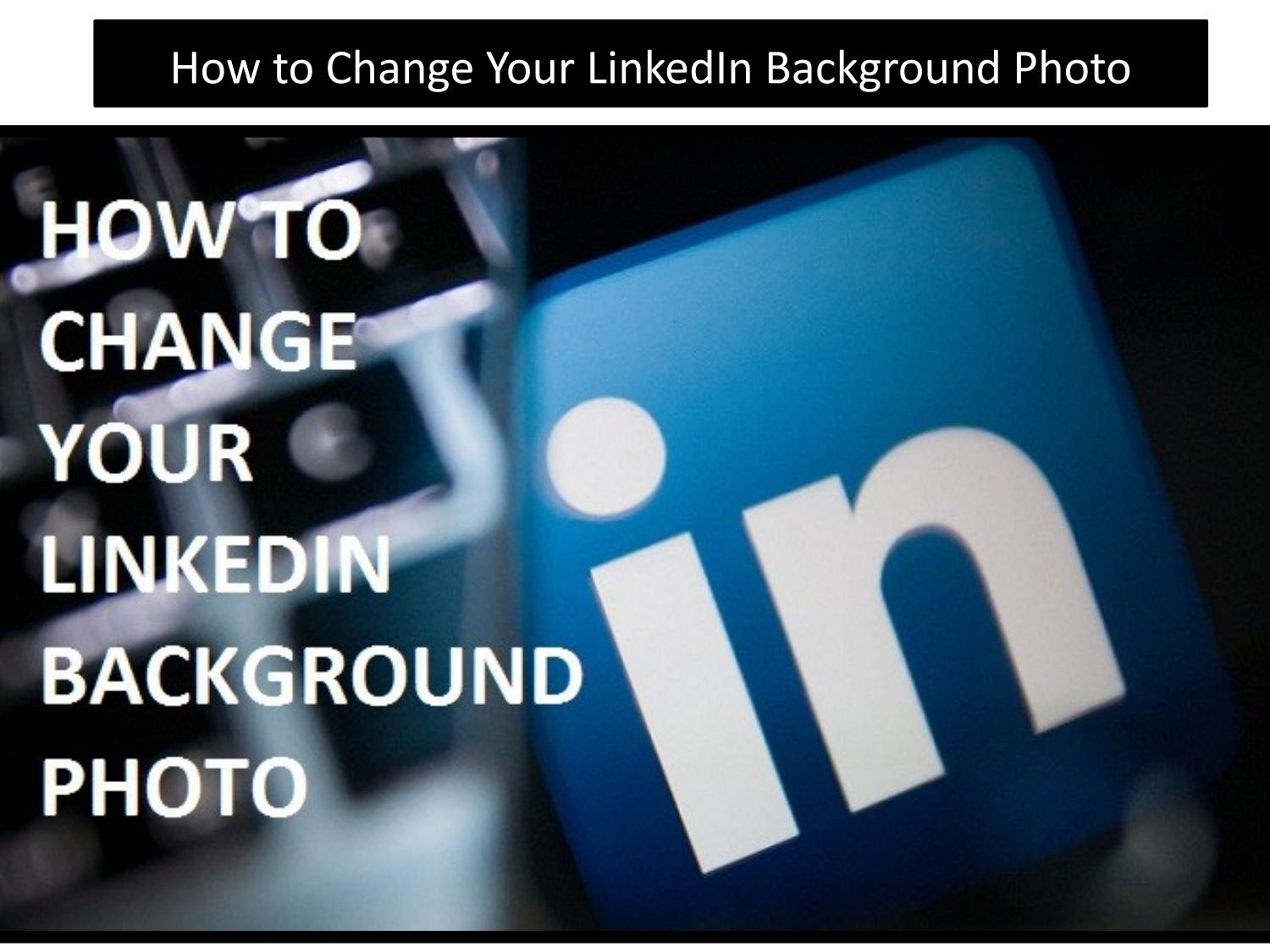 How To Change Your Linkedin Background Photo By