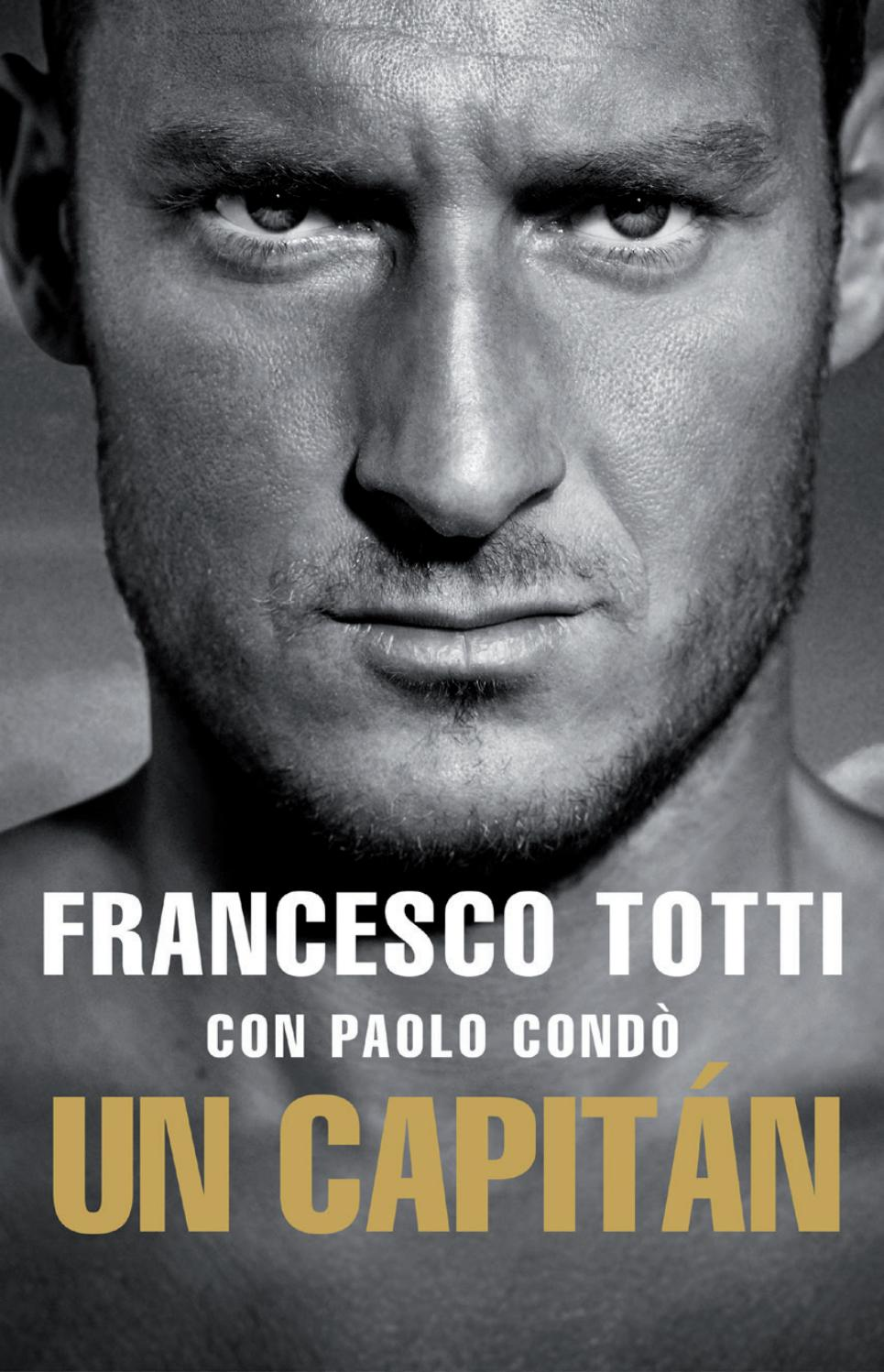 Un Capitán Francesco Totti By Rocaeditorial Issuu