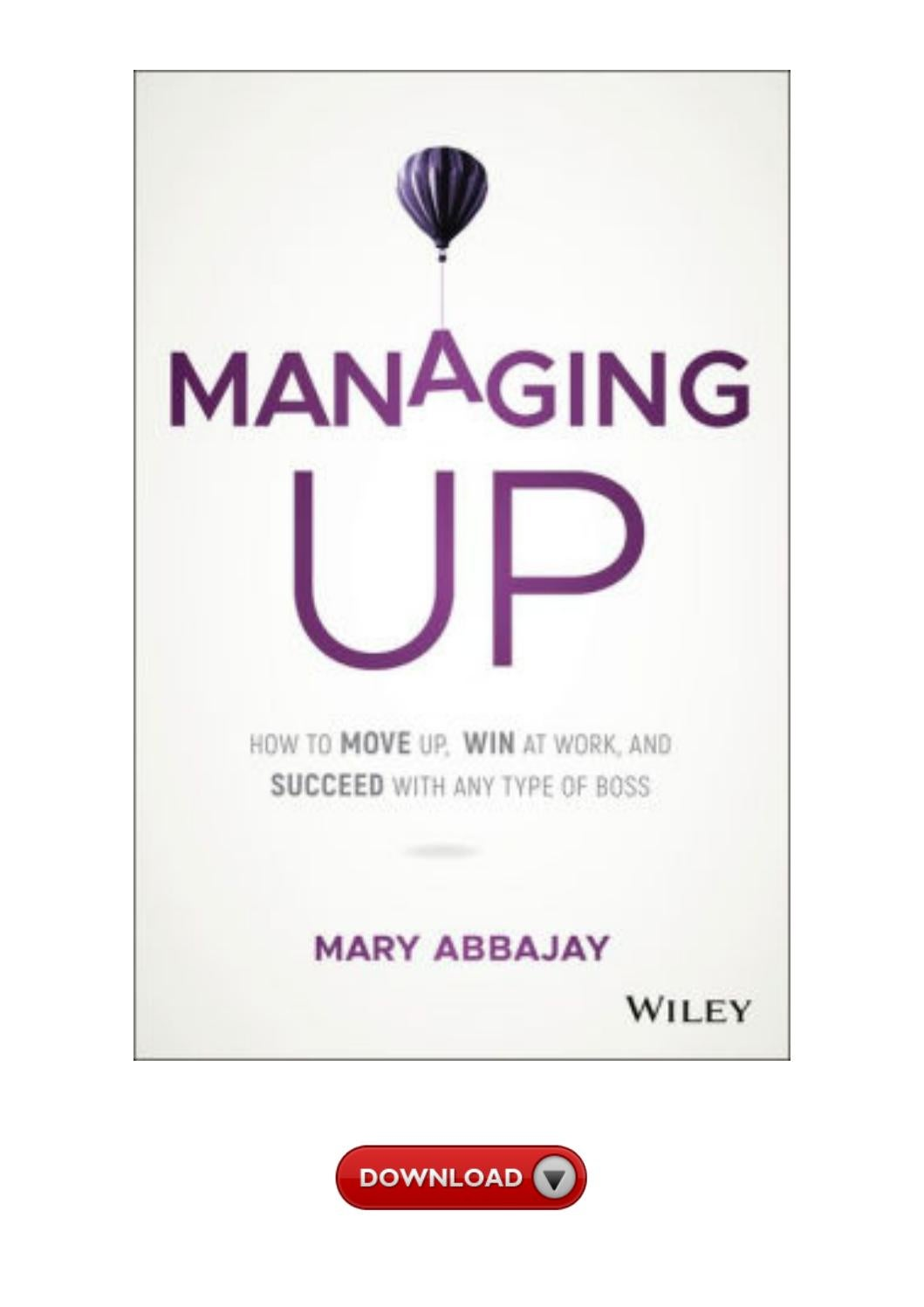 Downloads Managing Up How To Move Up Win At Work And Succeed With Any Type Of Boss By Carl Lazo1980 Issuu