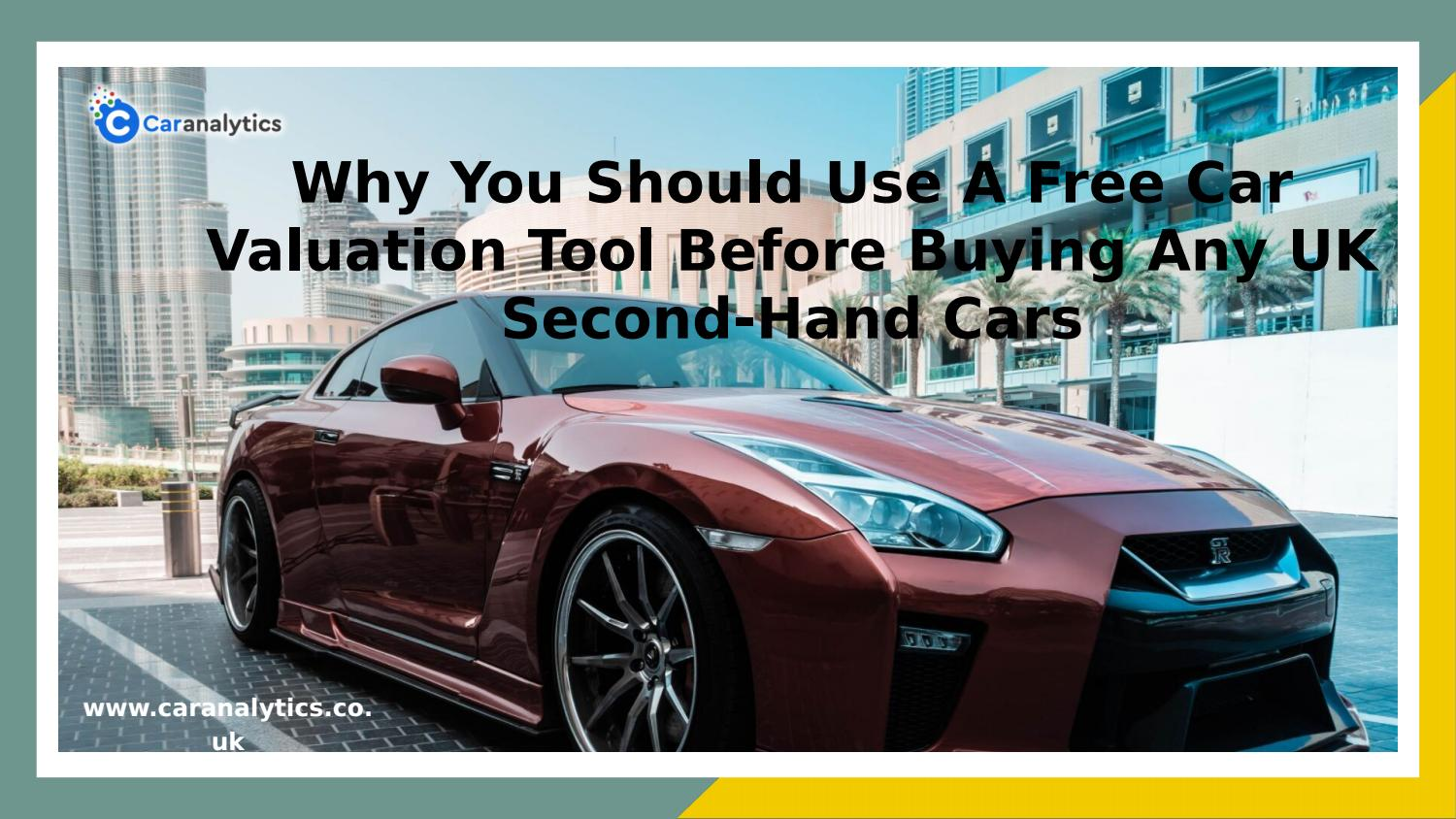 Why You Should Use A Free Car Valuation Tool Before Buying Any Uk