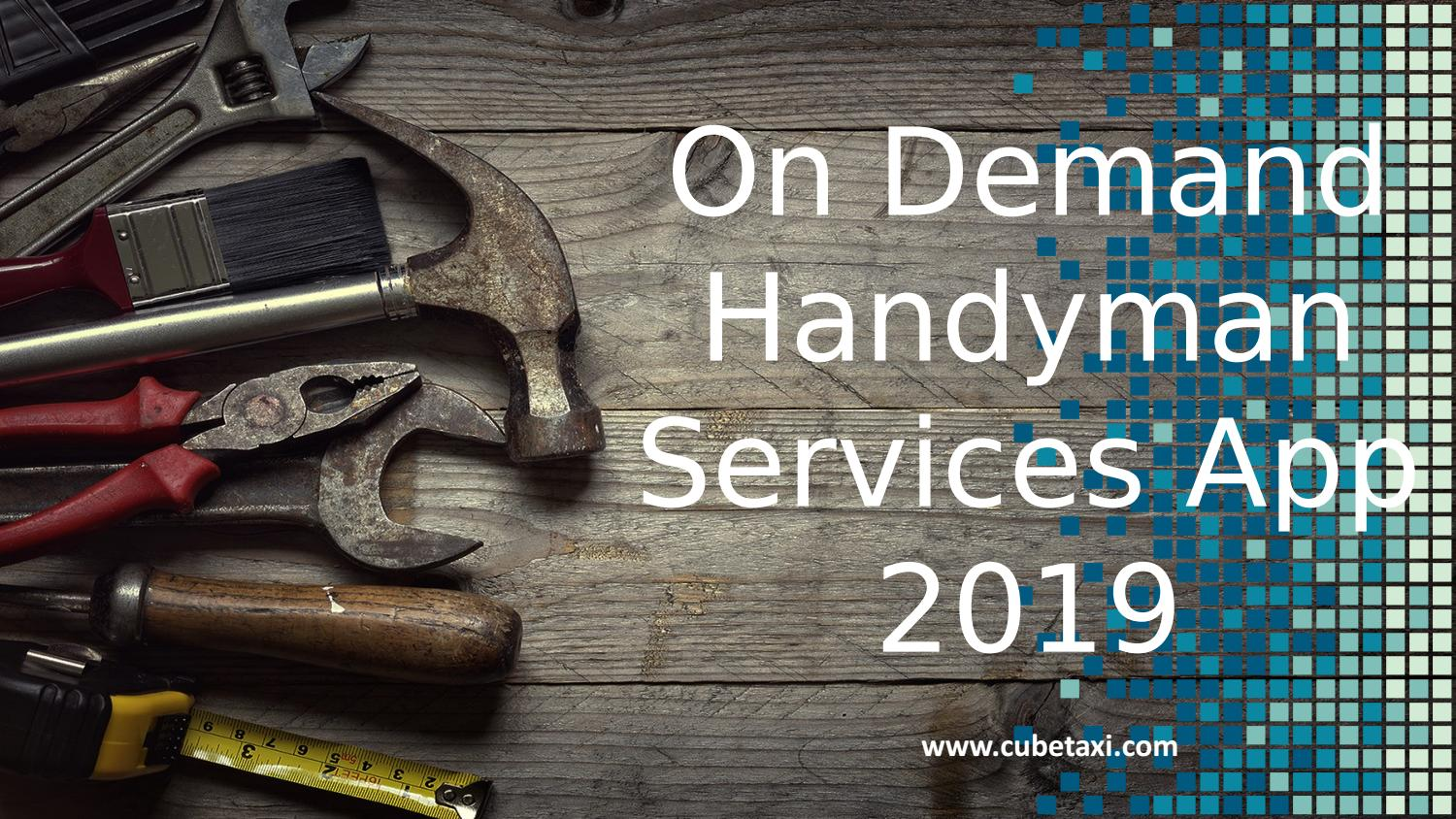 Uber for Handyman Services App 2019 by cubetaxi - issuu