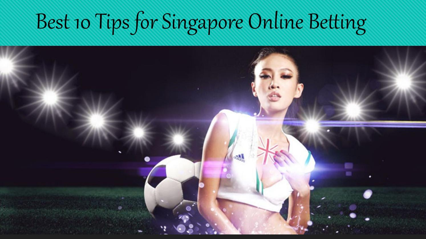 Best 10 Tips for Singapore Online Betting by H3asia - issuu